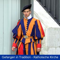 Katholische Kirche - gefangen in der Tradition und Geschichte